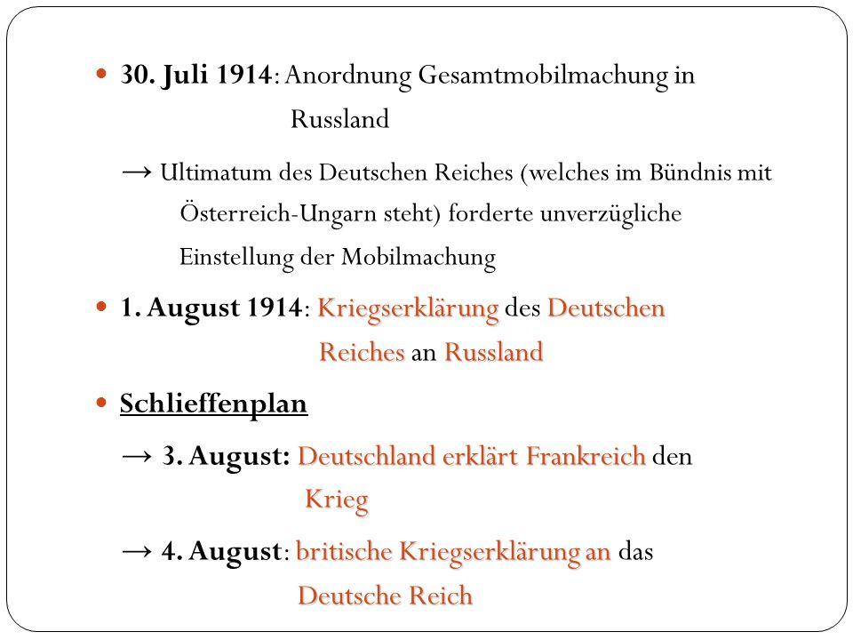 30. Juli 1914: Anordnung Gesamtmobilmachung in Russland Ultimatum des Deutschen Reiches (welches im Bündnis mit Österreich-Ungarn steht) forderte unve
