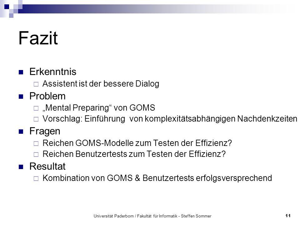 Universität Paderborn / Fakultät für Informatik - Steffen Sommer11 Fazit Erkenntnis Assistent ist der bessere Dialog Problem Mental Preparing von GOMS