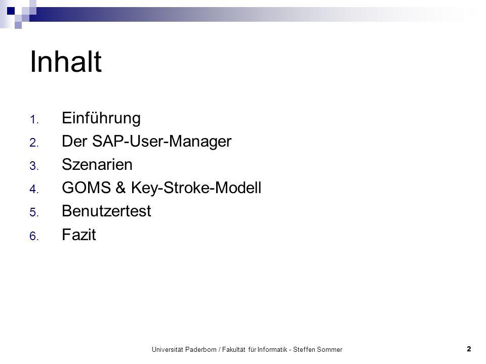 Universität Paderborn / Fakultät für Informatik - Steffen Sommer2 Inhalt 1. Einführung 2. Der SAP-User-Manager 3. Szenarien 4. GOMS & Key-Stroke-Model