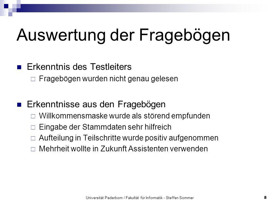 Universität Paderborn / Fakultät für Informatik - Steffen Sommer8 Auswertung der Fragebögen Erkenntnis des Testleiters Fragebögen wurden nicht genau g