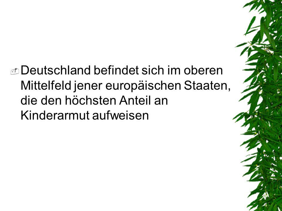 Derzeitige Situation in Deutschland Kinder unter zehn Jahren gehören zu der armutsgefährdetsten Bevölkerungsgruppe in Deutschland: –Jedes siebte Kind