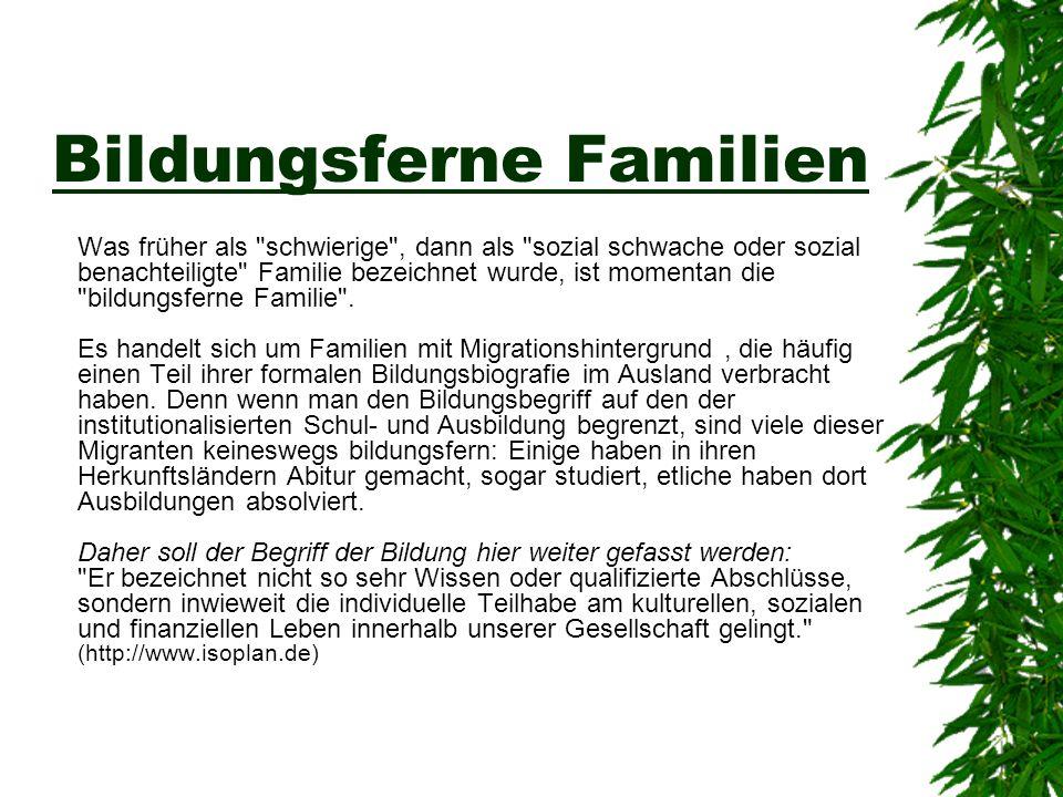 Bildungsferne Familien Was früher als schwierige , dann als sozial schwache oder sozial benachteiligte Familie bezeichnet wurde, ist momentan die bildungsferne Familie .