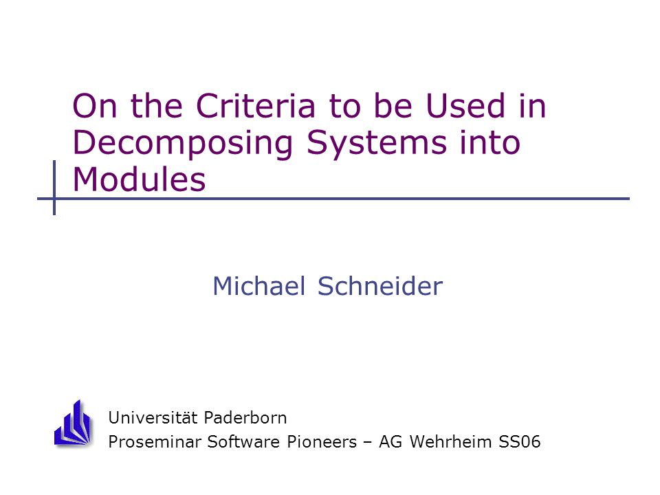 On The Criteria to be Used in Decomposing Systems into Modules Michael SchneiderSS 06 Proseminar Software Pioneers 12 2.2.