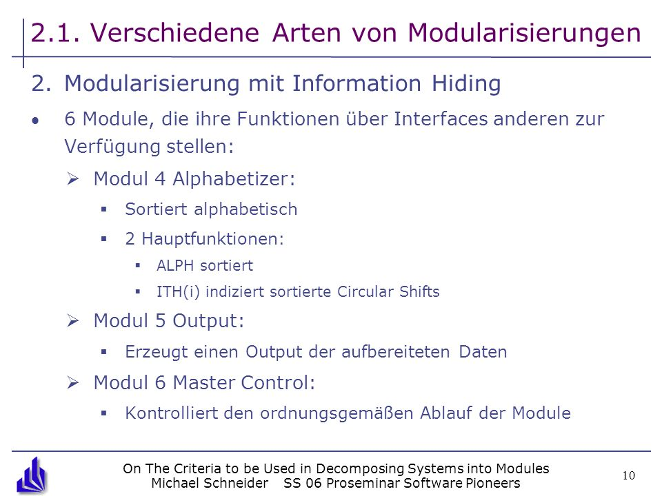 On The Criteria to be Used in Decomposing Systems into Modules Michael SchneiderSS 06 Proseminar Software Pioneers 10 2.1. Verschiedene Arten von Modu