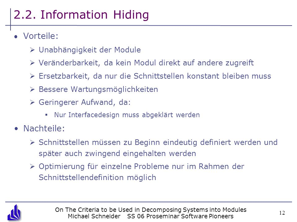 On The Criteria to be Used in Decomposing Systems into Modules Michael SchneiderSS 06 Proseminar Software Pioneers 12 2.2. Information Hiding Vorteile