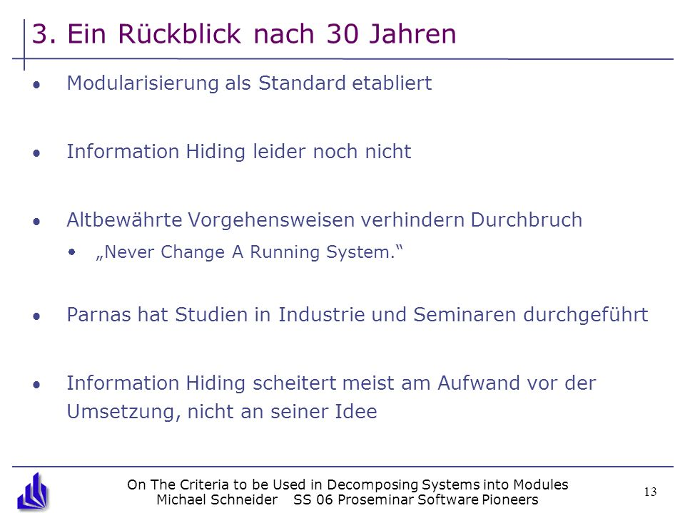 On The Criteria to be Used in Decomposing Systems into Modules Michael SchneiderSS 06 Proseminar Software Pioneers 13 3. Ein Rückblick nach 30 Jahren