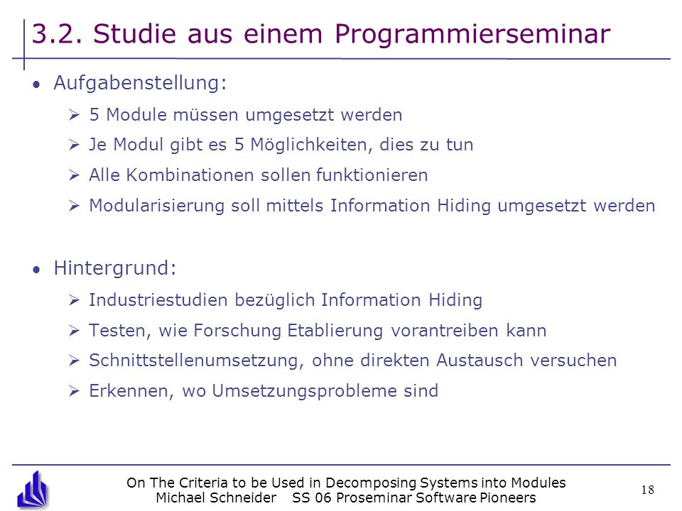 On The Criteria to be Used in Decomposing Systems into Modules Michael SchneiderSS 06 Proseminar Software Pioneers 18 3.2. Studie aus einem Programmie