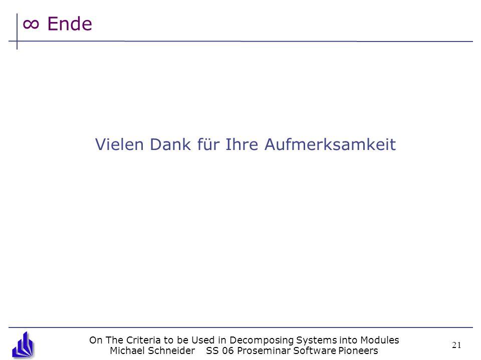 On The Criteria to be Used in Decomposing Systems into Modules Michael SchneiderSS 06 Proseminar Software Pioneers 21 Ende Vielen Dank für Ihre Aufmerksamkeit
