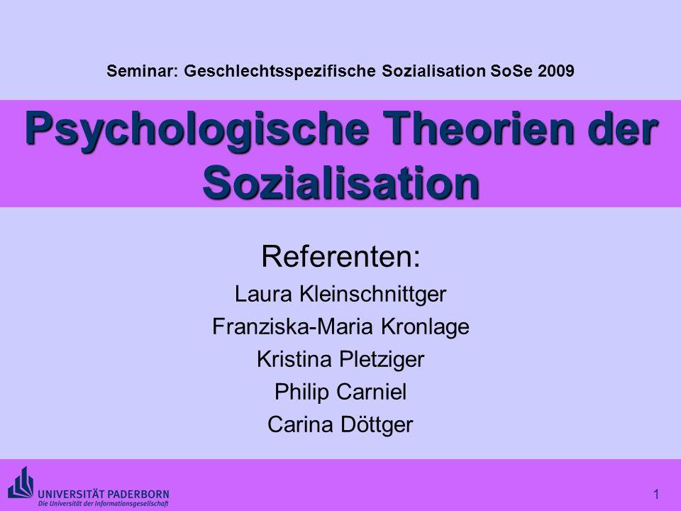 1 Psychologische Theorien der Sozialisation Referenten: Laura Kleinschnittger Franziska-Maria Kronlage Kristina Pletziger Philip Carniel Carina Döttge