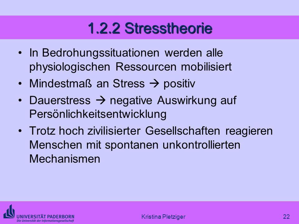 Kristina Pletziger22 1.2.2 Stresstheorie In Bedrohungssituationen werden alle physiologischen Ressourcen mobilisiert Mindestmaß an Stress positiv Daue