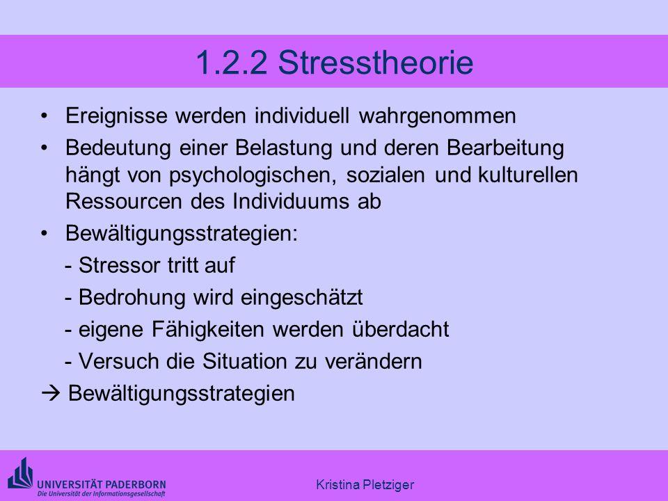Kristina Pletziger 1.2.2 Stresstheorie Ereignisse werden individuell wahrgenommen Bedeutung einer Belastung und deren Bearbeitung hängt von psychologi