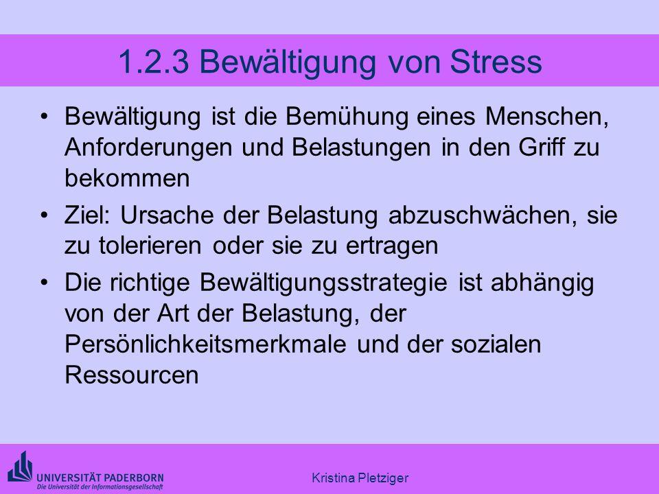Kristina Pletziger 1.2.3 Bewältigung von Stress Bewältigung ist die Bemühung eines Menschen, Anforderungen und Belastungen in den Griff zu bekommen Zi