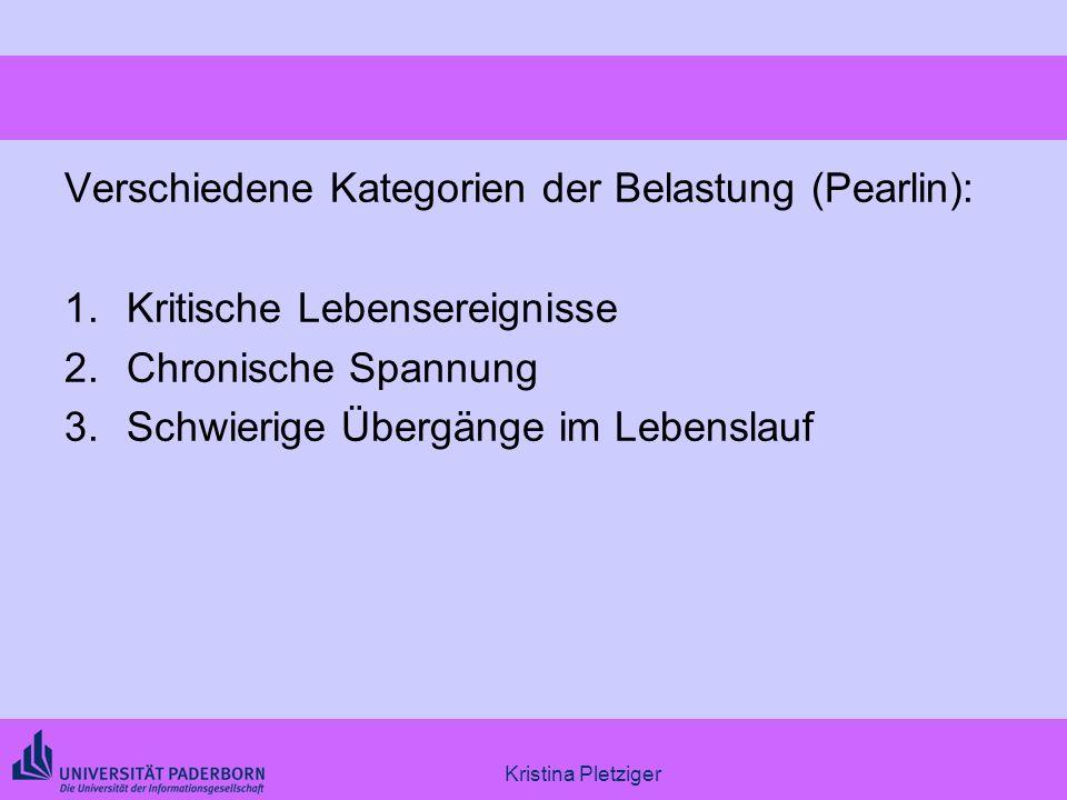 Kristina Pletziger Verschiedene Kategorien der Belastung (Pearlin): 1.Kritische Lebensereignisse 2.Chronische Spannung 3.Schwierige Übergänge im Leben