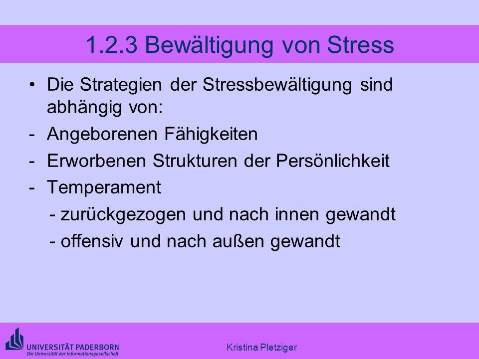 Kristina Pletziger 1.2.3 Bewältigung von Stress Die Strategien der Stressbewältigung sind abhängig von: -Angeborenen Fähigkeiten -Erworbenen Strukture