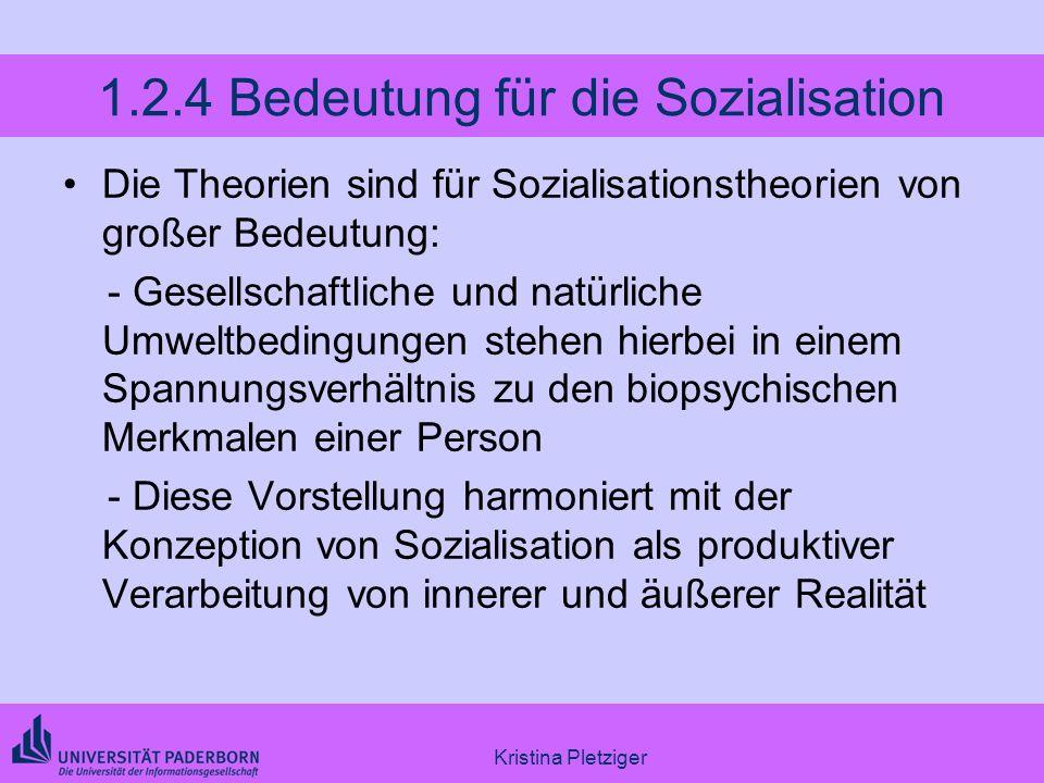 Kristina Pletziger 1.2.4 Bedeutung für die Sozialisation Die Theorien sind für Sozialisationstheorien von großer Bedeutung: - Gesellschaftliche und na