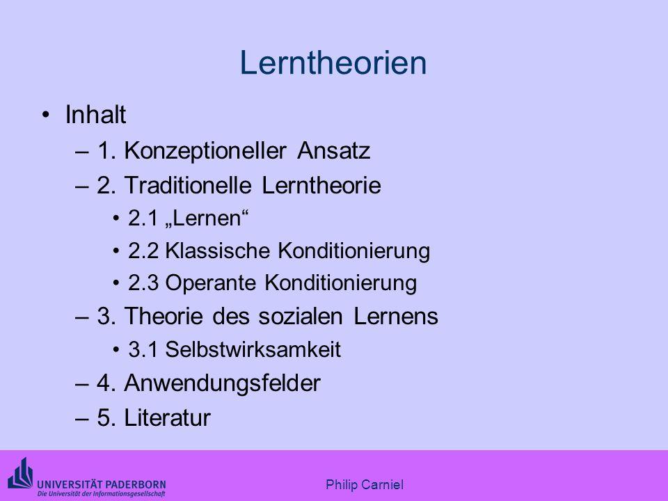 Philip Carniel Lerntheorien Inhalt –1. Konzeptioneller Ansatz –2. Traditionelle Lerntheorie 2.1 Lernen 2.2 Klassische Konditionierung 2.3 Operante Kon