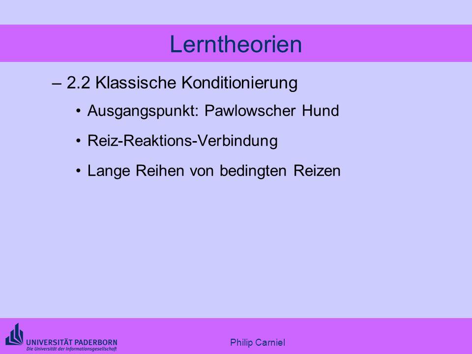 Philip Carniel Lerntheorien –2.2 Klassische Konditionierung Ausgangspunkt: Pawlowscher Hund Reiz-Reaktions-Verbindung Lange Reihen von bedingten Reize