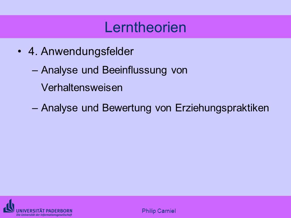 Philip Carniel Lerntheorien 4. Anwendungsfelder –Analyse und Beeinflussung von Verhaltensweisen –Analyse und Bewertung von Erziehungspraktiken
