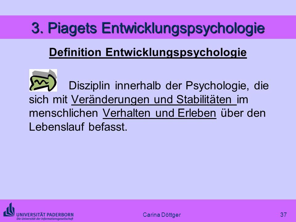 37 3. Piagets Entwicklungspsychologie Definition Entwicklungspsychologie Disziplin innerhalb der Psychologie, die sich mit Veränderungen und Stabilitä