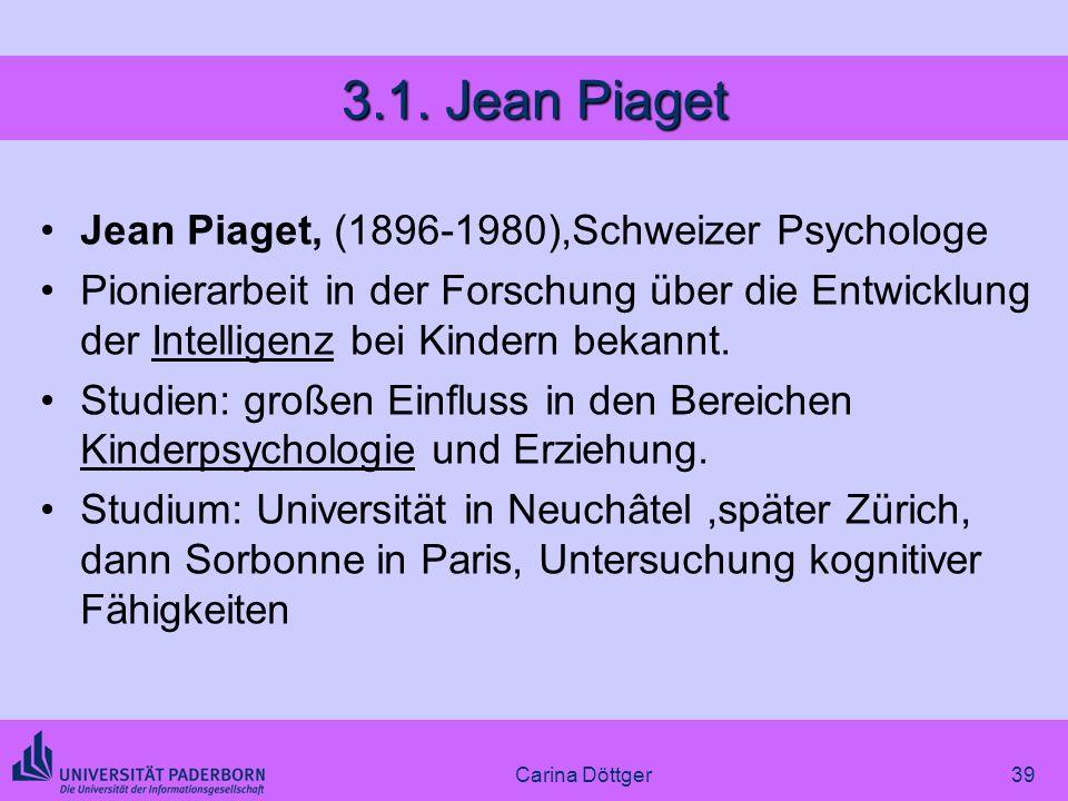 39 3.1. Jean Piaget Jean Piaget, (1896-1980),Schweizer Psychologe Pionierarbeit in der Forschung über die Entwicklung der Intelligenz bei Kindern beka