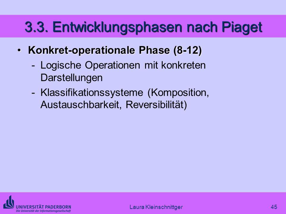 Laura Kleinschnittger45 3.3. Entwicklungsphasen nach Piaget Konkret-operationale Phase (8-12)Konkret-operationale Phase (8-12) -Logische Operationen m