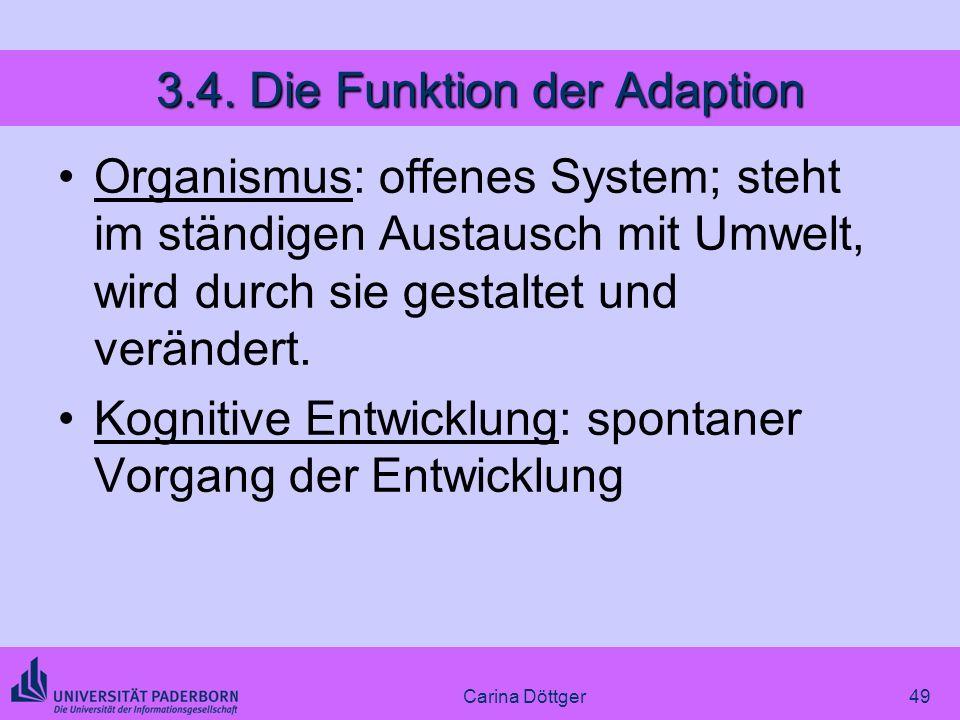 49 3.4. Die Funktion der Adaption Organismus: offenes System; steht im ständigen Austausch mit Umwelt, wird durch sie gestaltet und verändert. Kogniti