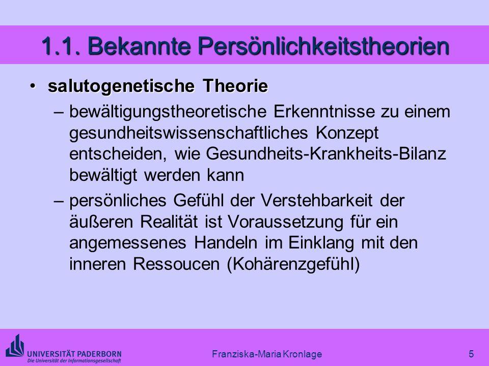 Franziska-Maria Kronlage5 1.1. Bekannte Persönlichkeitstheorien salutogenetische Theoriesalutogenetische Theorie –bewältigungstheoretische Erkenntniss