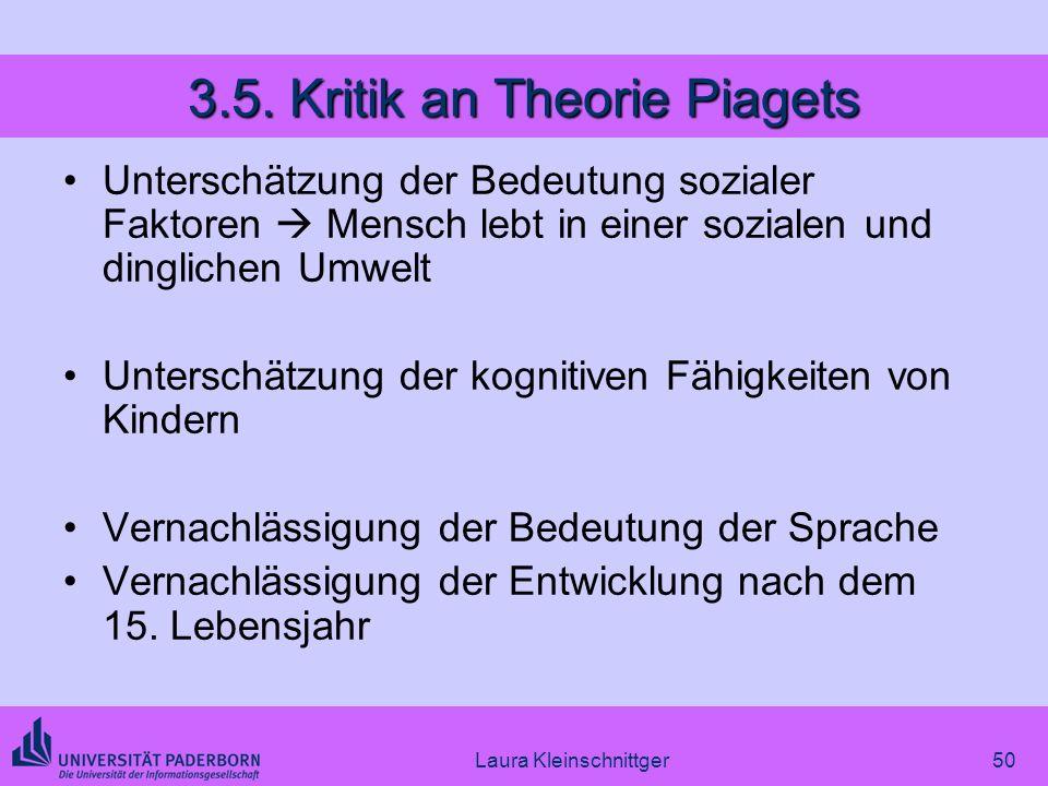 Laura Kleinschnittger50 3.5. Kritik an Theorie Piagets Unterschätzung der Bedeutung sozialer Faktoren Mensch lebt in einer sozialen und dinglichen Umw