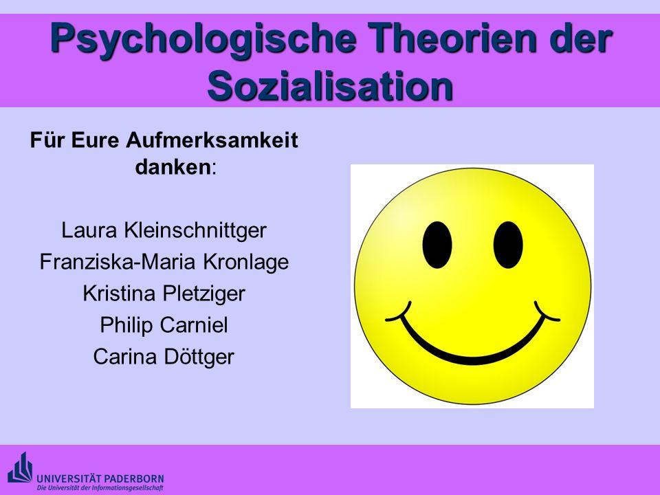 Psychologische Theorien der Sozialisation Für Eure Aufmerksamkeit danken: Laura Kleinschnittger Franziska-Maria Kronlage Kristina Pletziger Philip Car