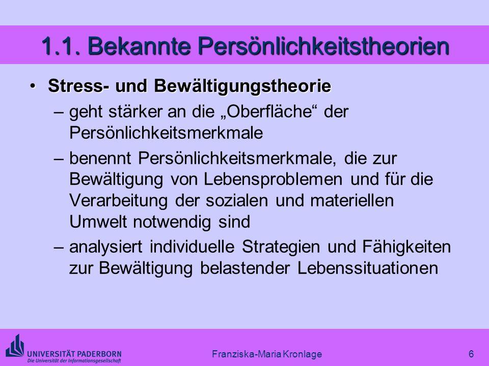 Franziska-Maria Kronlage6 1.1. Bekannte Persönlichkeitstheorien Stress- und BewältigungstheorieStress- und Bewältigungstheorie –geht stärker an die Ob
