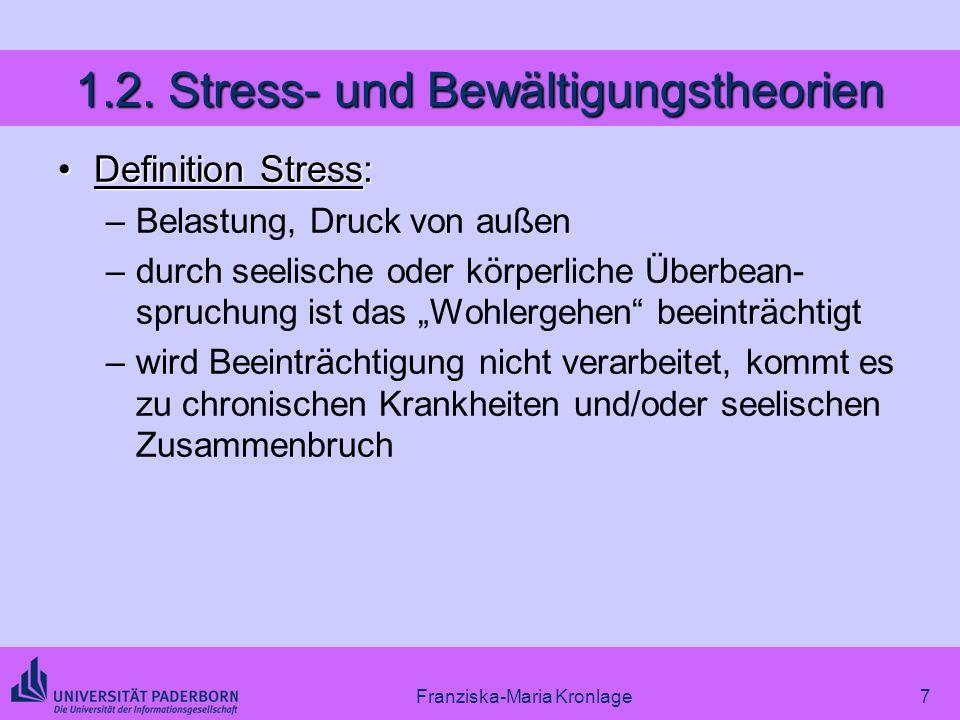 Franziska-Maria Kronlage7 1.2. Stress- und Bewältigungstheorien Definition Stress:Definition Stress: –Belastung, Druck von außen –durch seelische oder