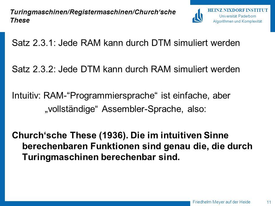 Friedhelm Meyer auf der Heide 11 HEINZ NIXDORF INSTITUT Universität Paderborn Algorithmen und Komplexität Turingmaschinen/Registermaschinen/Churchsche