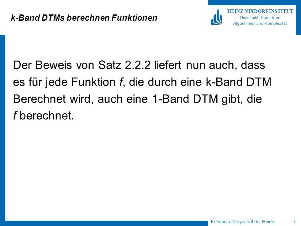 Friedhelm Meyer auf der Heide 7 HEINZ NIXDORF INSTITUT Universität Paderborn Algorithmen und Komplexität k-Band DTMs berechnen Funktionen Der Beweis v