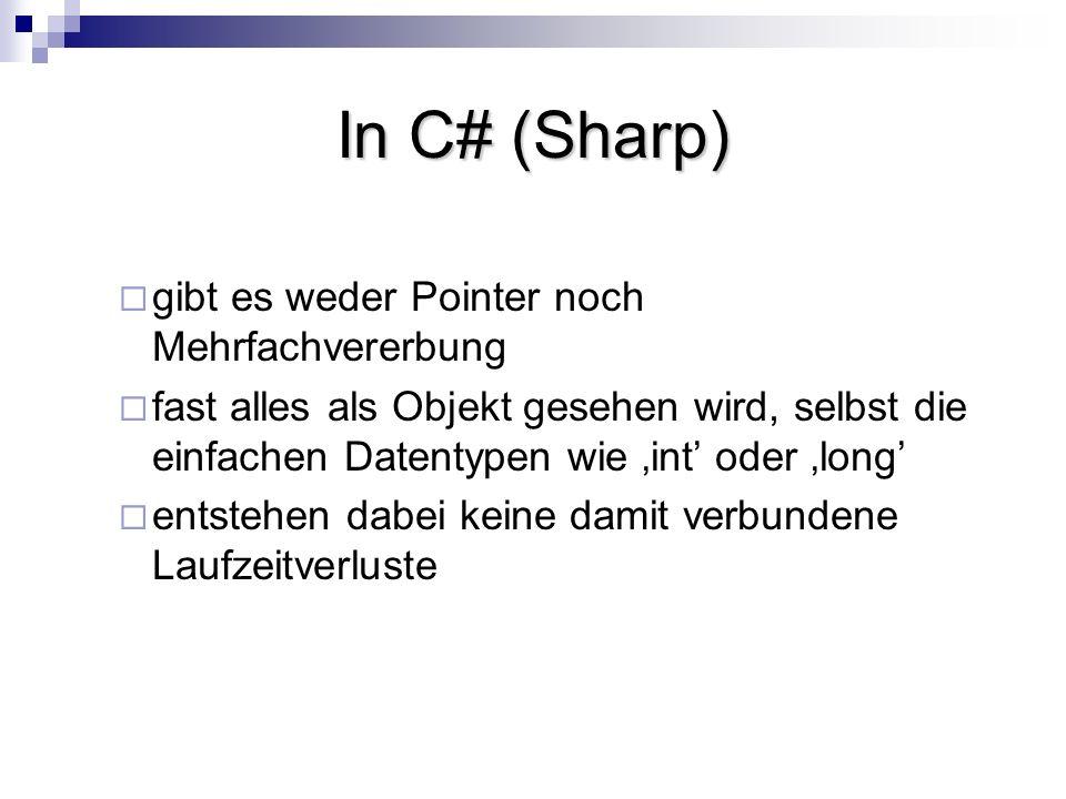 In C# (Sharp) gibt es weder Pointer noch Mehrfachvererbung fast alles als Objekt gesehen wird, selbst die einfachen Datentypen wie int oder long entst