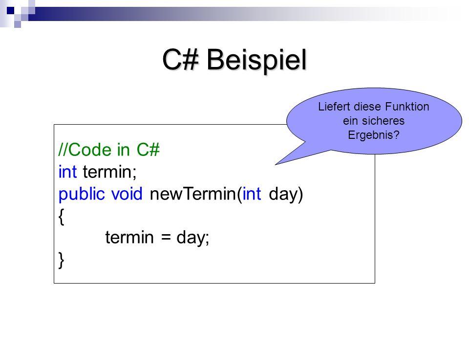 C# Beispiel //Code in C# int termin; public void newTermin(int day) { termin = day; } Liefert diese Funktion ein sicheres Ergebnis?