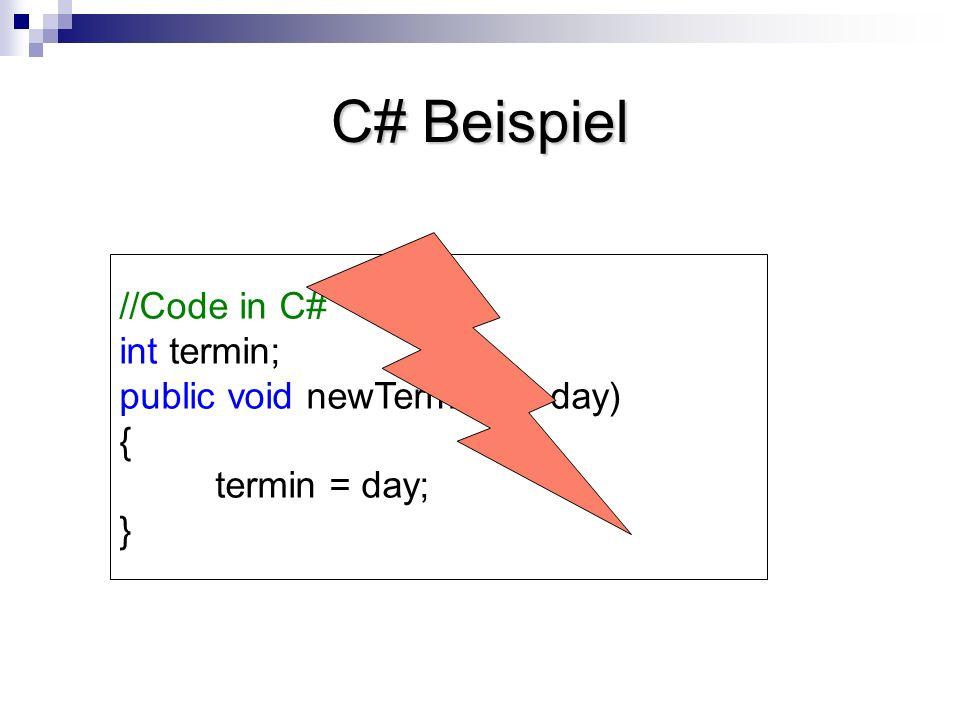//Code in C# int termin; public void newTermin(int day) { termin = day; } C# Beispiel