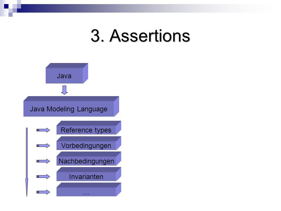 3. Assertions Java Java Modeling Language Invarianten Nachbedingungen Vorbedingungen … Reference types