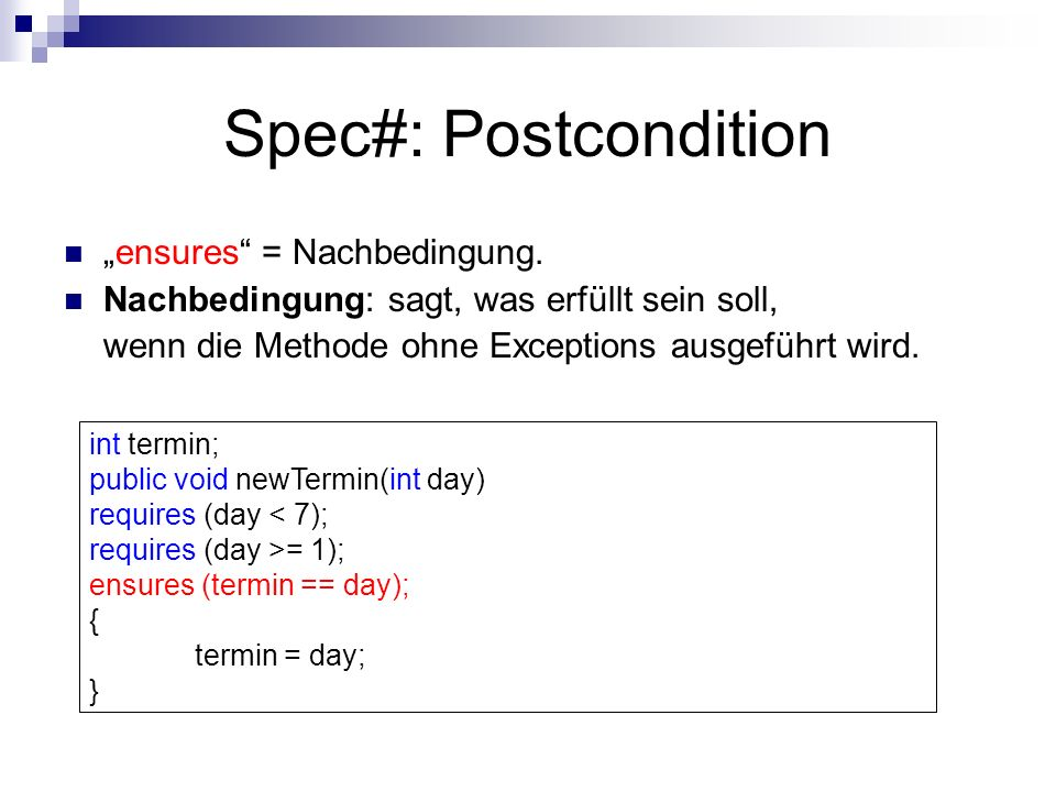 Spec#: Postcondition ensures = Nachbedingung.