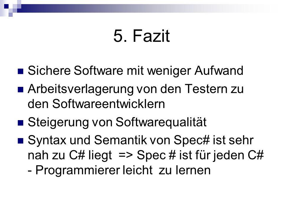Sichere Software mit weniger Aufwand Arbeitsverlagerung von den Testern zu den Softwareentwicklern Steigerung von Softwarequalität Syntax und Semantik von Spec# ist sehr nah zu C# liegt => Spec # ist für jeden C# - Programmierer leicht zu lernen