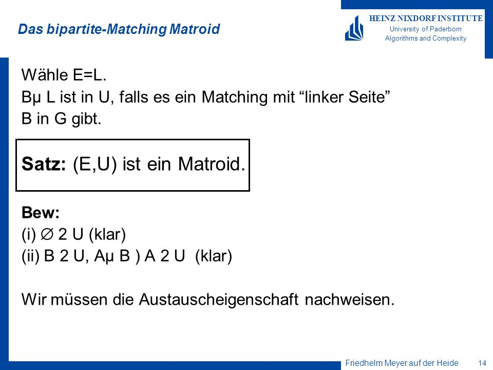 Friedhelm Meyer auf der Heide 14 HEINZ NIXDORF INSTITUTE University of Paderborn Algorithms and Complexity Das bipartite-Matching Matroid Wähle E=L.