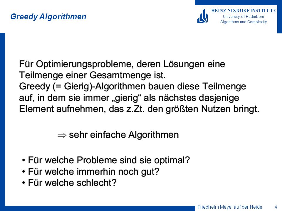 Friedhelm Meyer auf der Heide 4 HEINZ NIXDORF INSTITUTE University of Paderborn Algorithms and Complexity Greedy Algorithmen