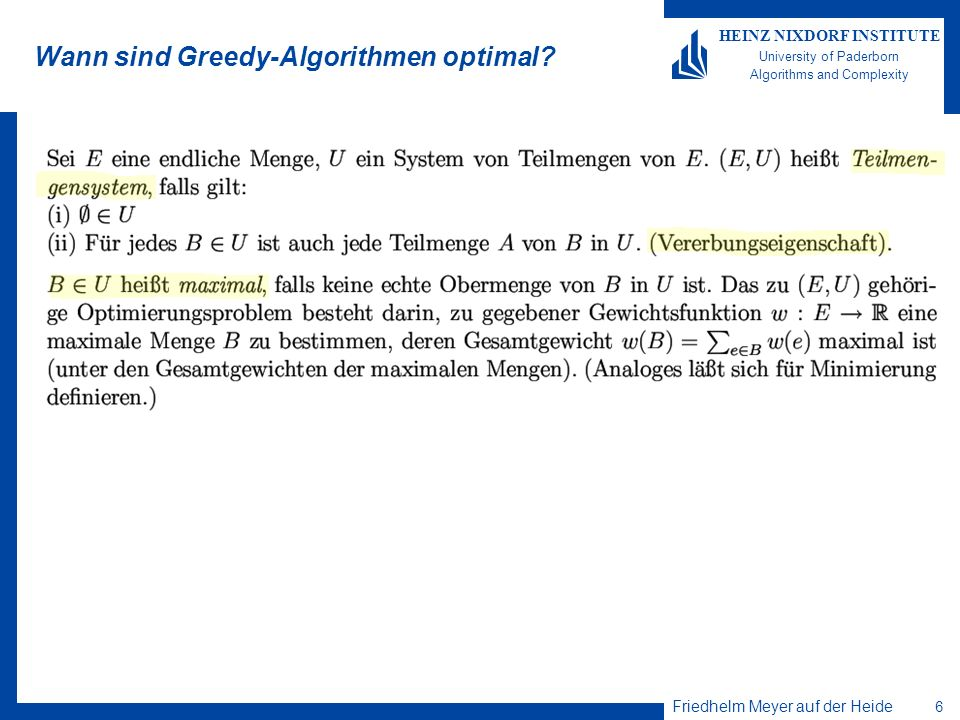 Friedhelm Meyer auf der Heide 6 HEINZ NIXDORF INSTITUTE University of Paderborn Algorithms and Complexity Wann sind Greedy-Algorithmen optimal?