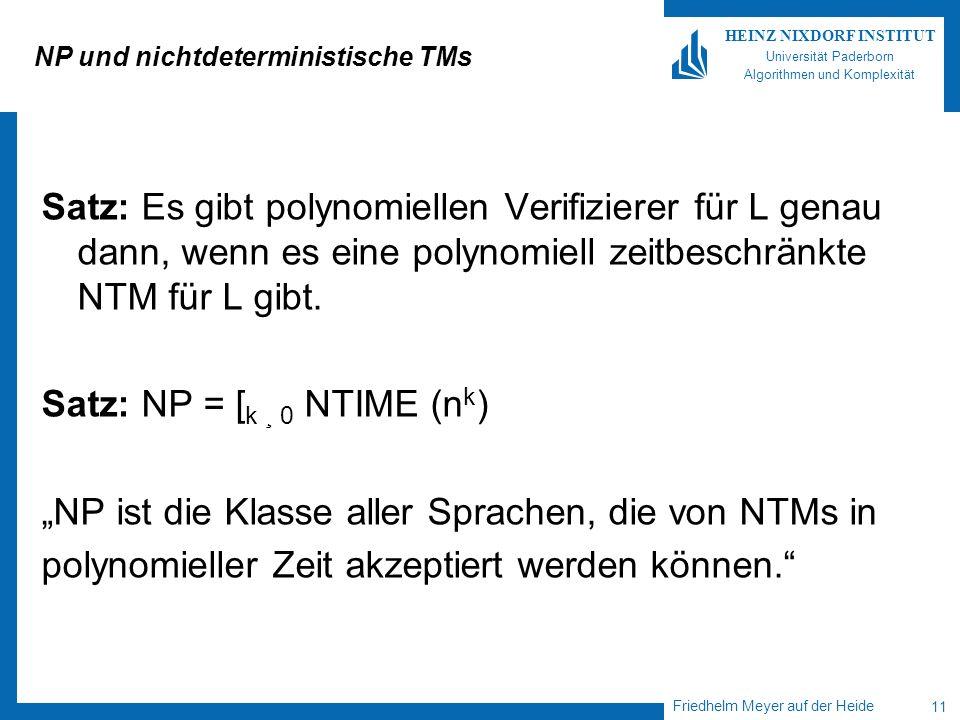 Friedhelm Meyer auf der Heide 11 HEINZ NIXDORF INSTITUT Universität Paderborn Algorithmen und Komplexität NP und nichtdeterministische TMs Satz: Es gi