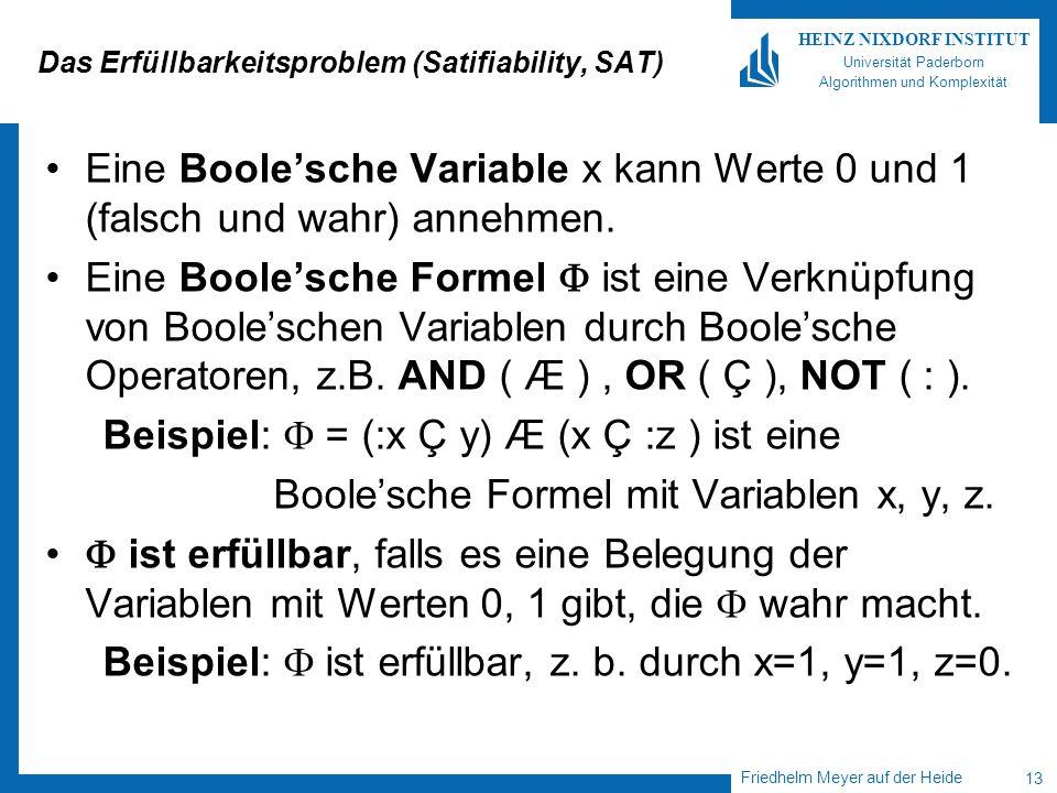 Friedhelm Meyer auf der Heide 13 HEINZ NIXDORF INSTITUT Universität Paderborn Algorithmen und Komplexität Das Erfüllbarkeitsproblem (Satifiability, SA