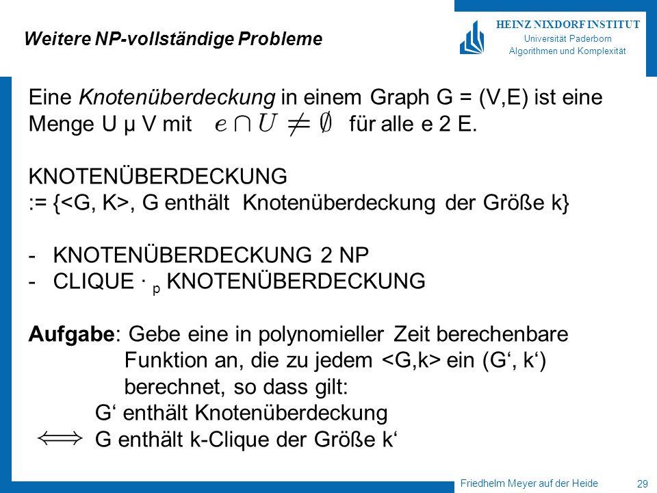 Friedhelm Meyer auf der Heide 29 HEINZ NIXDORF INSTITUT Universität Paderborn Algorithmen und Komplexität Weitere NP-vollständige Probleme Eine Knoten
