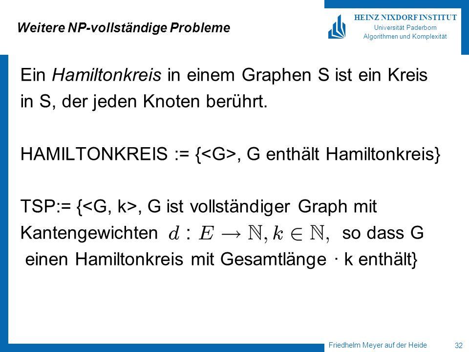 Friedhelm Meyer auf der Heide 32 HEINZ NIXDORF INSTITUT Universität Paderborn Algorithmen und Komplexität Weitere NP-vollständige Probleme Ein Hamilto