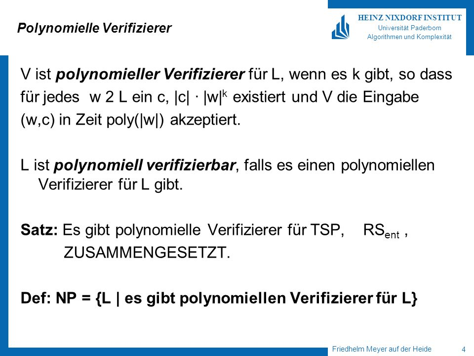 Friedhelm Meyer auf der Heide 4 HEINZ NIXDORF INSTITUT Universität Paderborn Algorithmen und Komplexität Polynomielle Verifizierer V ist polynomieller