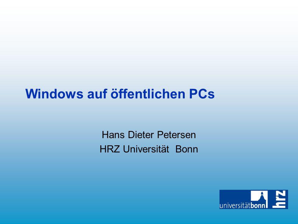 Windows auf öffentlichen PCs Hans Dieter Petersen HRZ Universität Bonn