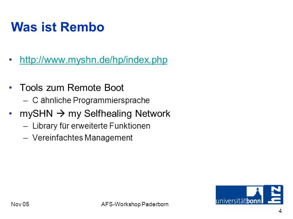 Nov 05AFS-Workshop Paderborn 4 Was ist Rembo http://www.myshn.de/hp/index.php Tools zum Remote Boot –C ähnliche Programmiersprache mySHN my Selfhealin