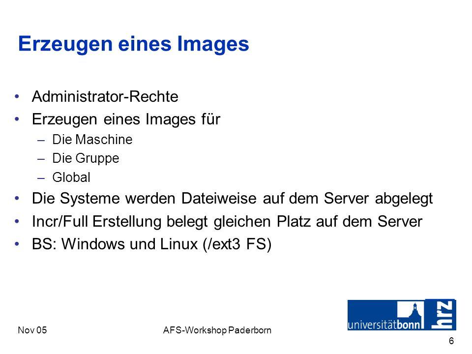 Nov 05AFS-Workshop Paderborn 6 Erzeugen eines Images Administrator-Rechte Erzeugen eines Images für –Die Maschine –Die Gruppe –Global Die Systeme werd